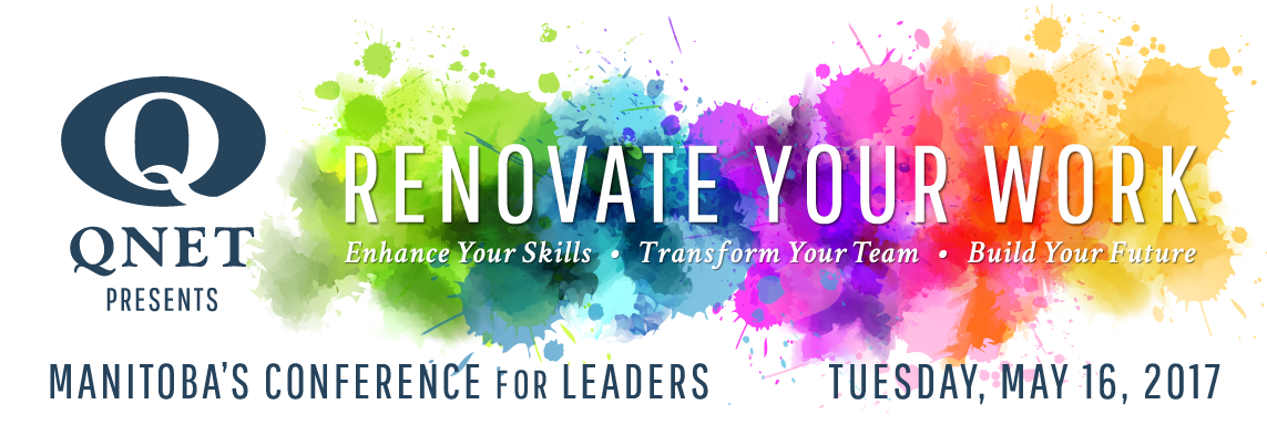 QNET Presents - Renovate Your Work - Manitoba's Conference for Leaders - Tuesday, May 16, 2017