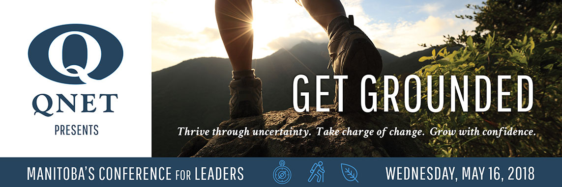 QNET Presents - Get Grounded - Manitoba's Conference for Leaders - Wednesday, May 16, 2018